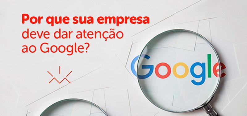 Porque sua empresa deve dar atenção ao Google?